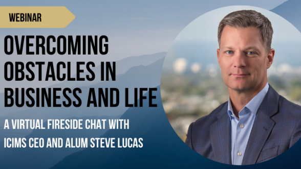 A virtual fireside chat with iCIMS CEO and Alum Steve Lucas